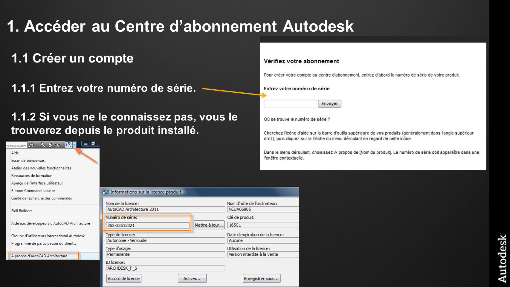 1.Accéder au Centre dabonnement Autodesk 1.1 Créer un compte 1.1.1 Entrez votre numéro de série.