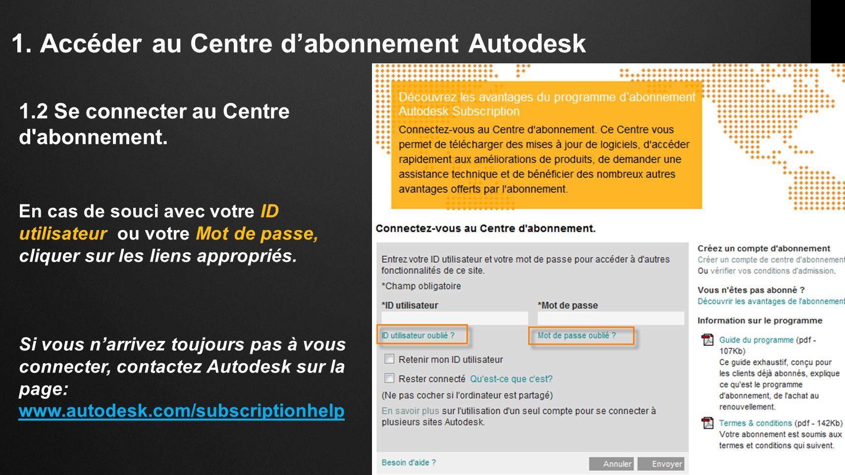 1. Accéder au Centre dabonnement Autodesk 1.2 Se connecter au Centre d'abonnement. En cas de souci avec votre ID utilisateur ou votre Mot de passe, cl