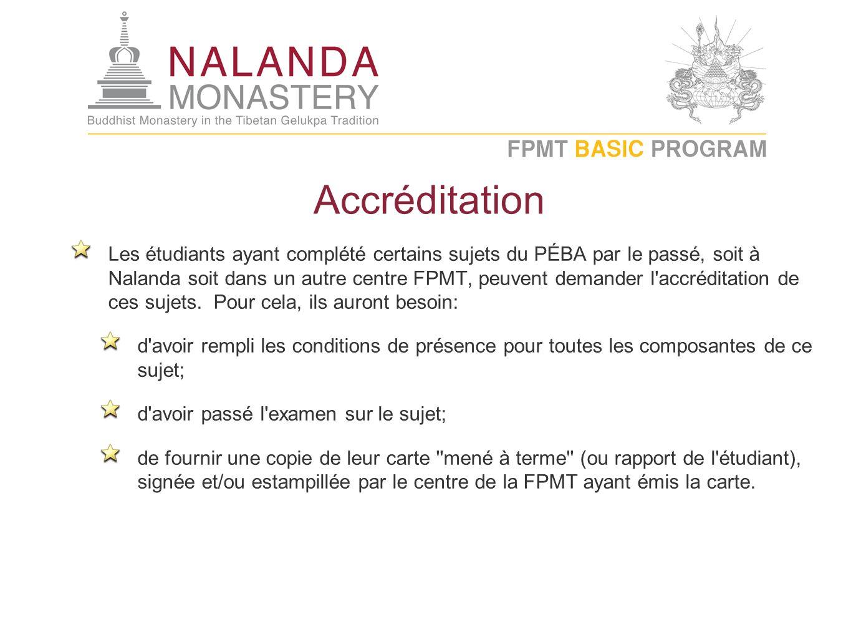 Accréditation Les étudiants ayant complété certains sujets du PÉBA par le passé, soit à Nalanda soit dans un autre centre FPMT, peuvent demander l'acc