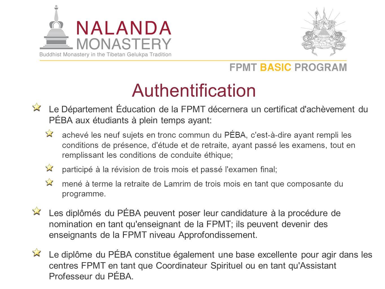 Authentification Le Département Éducation de la FPMT décernera un certificat d'achèvement du PÉBA aux étudiants à plein temps ayant: achevé les neuf s