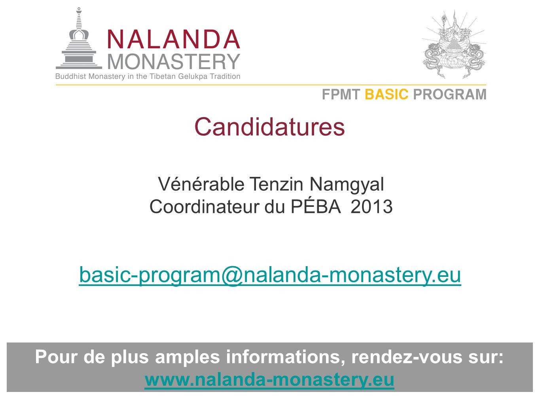 Candidatures Pour de plus amples informations, rendez-vous sur: www.nalanda-monastery.eu www.nalanda-monastery.eu Vénérable Tenzin Namgyal Coordinateur du PÉBA 2013 basic-program@nalanda-monastery.eu