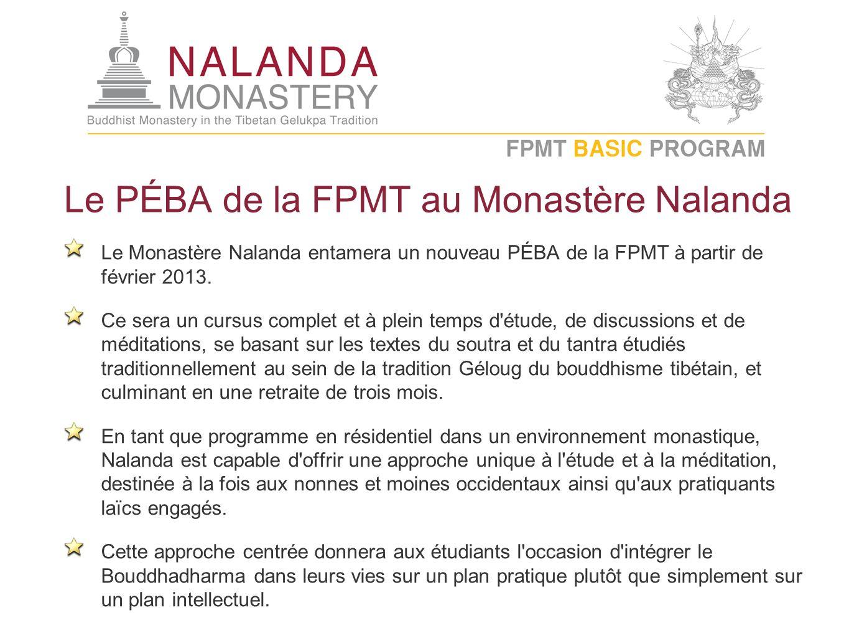 Le PÉBA de la FPMT au Monastère Nalanda Le Monastère Nalanda entamera un nouveau PÉBA de la FPMT à partir de février 2013. Ce sera un cursus complet e