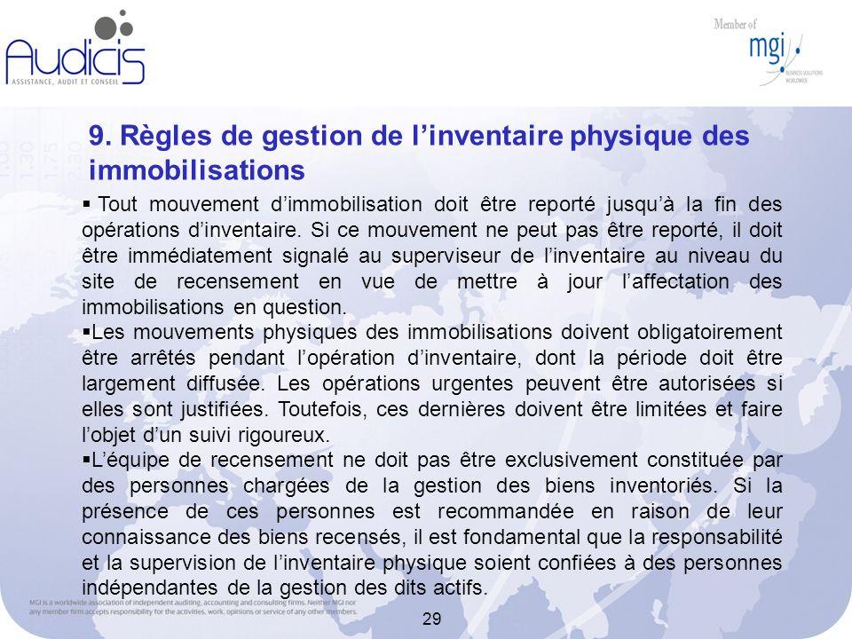 29 9. Règles de gestion de linventaire physique des immobilisations Tout mouvement dimmobilisation doit être reporté jusquà la fin des opérations dinv