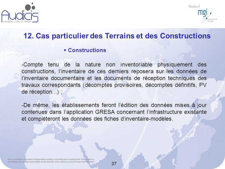 37 12. Cas particulier des Terrains et des Constructions -Compte tenu de la nature non inventoriable physiquement des constructions, linventaire de ce