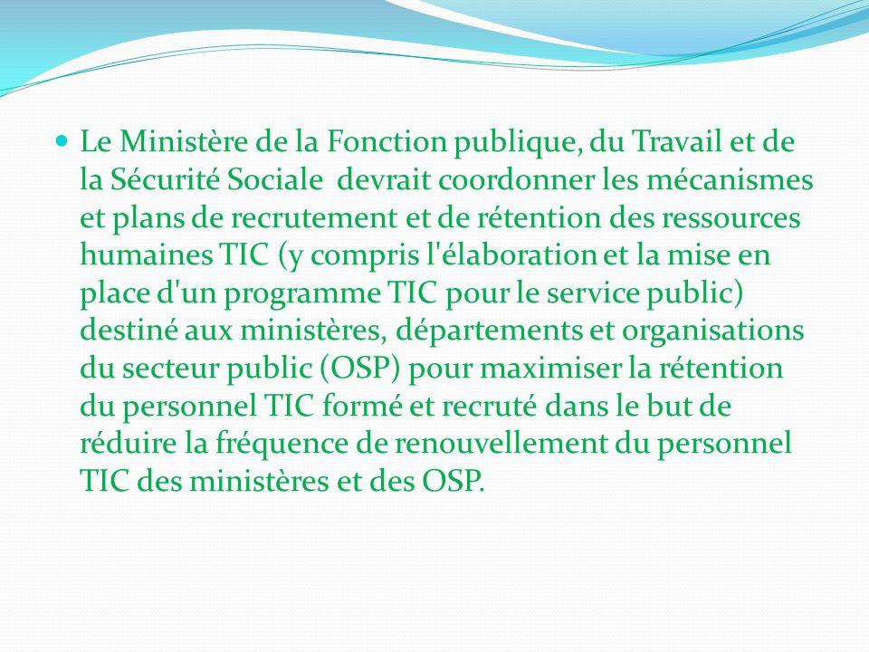 Le Ministère de la Fonction publique, du Travail et de la Sécurité Sociale devrait coordonner les mécanismes et plans de recrutement et de rétention d
