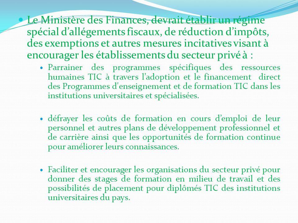 Le Ministère des Finances, devrait établir un régime spécial dallégements fiscaux, de réduction dimpôts, des exemptions et autres mesures incitatives