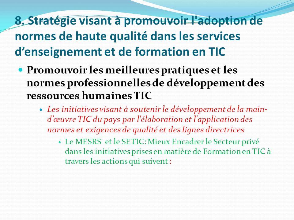 8. Stratégie visant à promouvoir l'adoption de normes de haute qualité dans les services denseignement et de formation en TIC Promouvoir les meilleure