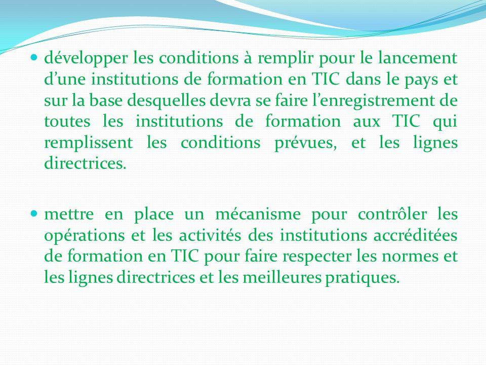 développer les conditions à remplir pour le lancement dune institutions de formation en TIC dans le pays et sur la base desquelles devra se faire lenr