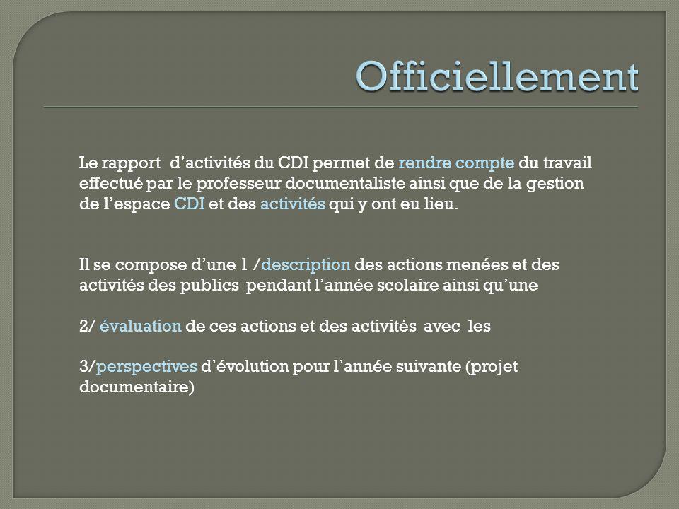 Le rapport dactivités du CDI permet de rendre compte du travail effectué par le professeur documentaliste ainsi que de la gestion de lespace CDI et des activités qui y ont eu lieu.
