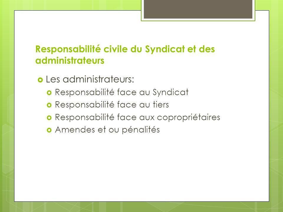 Responsabilité civile du Syndicat et des administrateurs Les administrateurs: Responsabilité face au Syndicat Responsabilité face au tiers Responsabilité face aux copropriétaires Amendes et ou pénalités