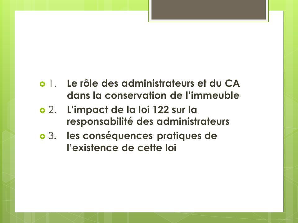 1. Le rôle des administrateurs et du CA dans la conservation de limmeuble 2. Limpact de la loi 122 sur la responsabilité des administrateurs 3.les con