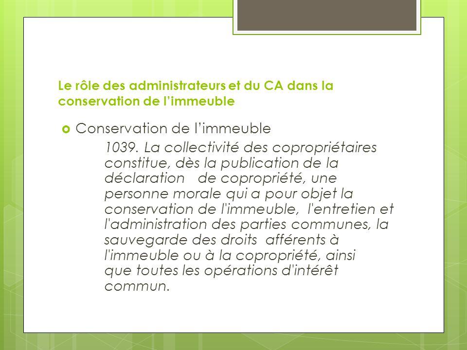Le rôle des administrateurs et du CA dans la conservation de limmeuble Conservation de limmeuble 1039. La collectivité des copropriétaires constitue,