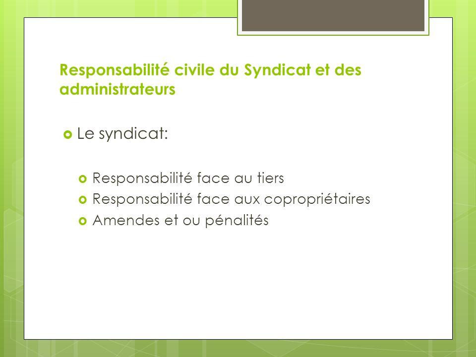 Responsabilité civile du Syndicat et des administrateurs Le syndicat: Responsabilité face au tiers Responsabilité face aux copropriétaires Amendes et ou pénalités