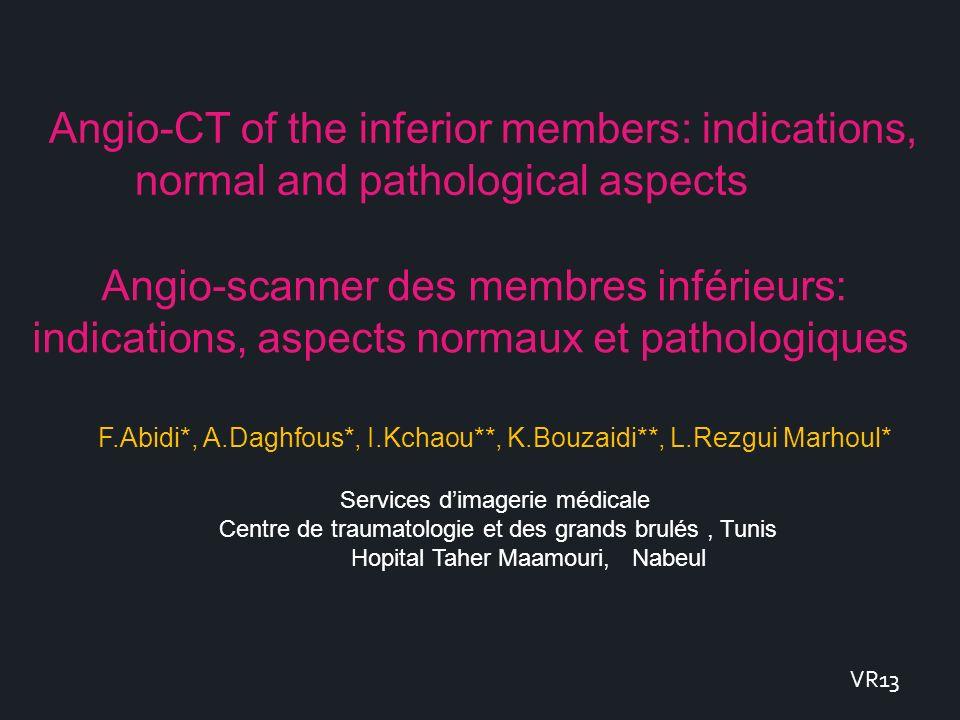 Angio-scanner des membres inférieurs: indications, aspects normaux et pathologiques F.Abidi*, A.Daghfous*, I.Kchaou**, K.Bouzaidi**, L.Rezgui Marhoul*