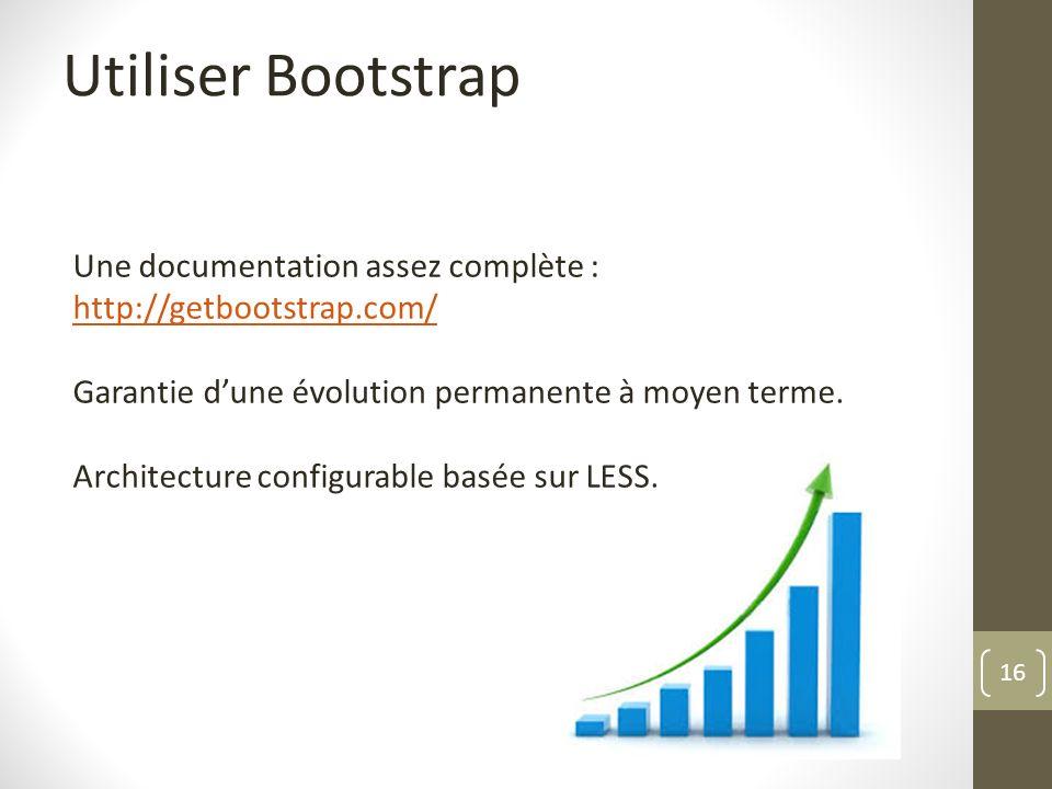 16 Utiliser Bootstrap Une documentation assez complète : http://getbootstrap.com/ http://getbootstrap.com/ Garantie dune évolution permanente à moyen