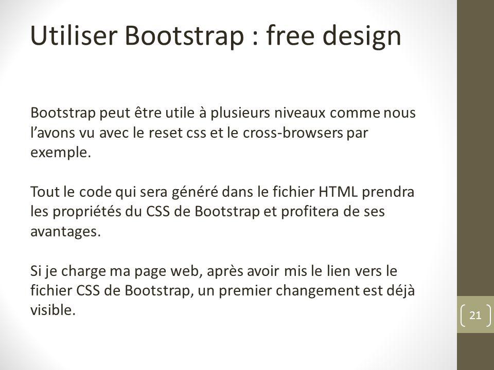 21 Utiliser Bootstrap : free design Bootstrap peut être utile à plusieurs niveaux comme nous lavons vu avec le reset css et le cross-browsers par exem