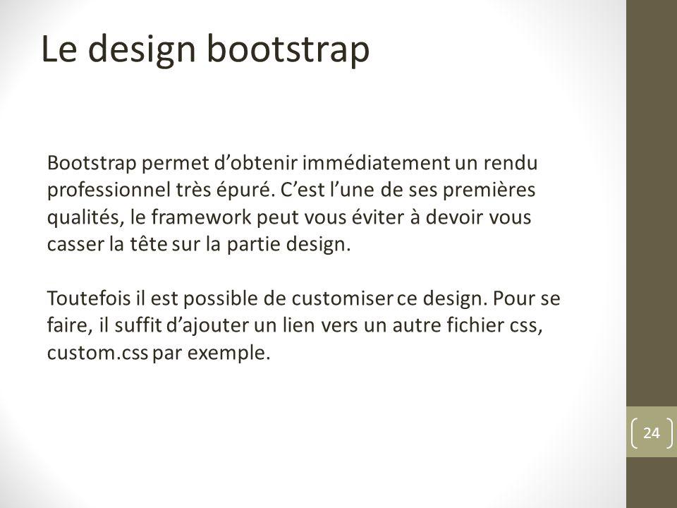24 Le design bootstrap Bootstrap permet dobtenir immédiatement un rendu professionnel très épuré. Cest lune de ses premières qualités, le framework pe