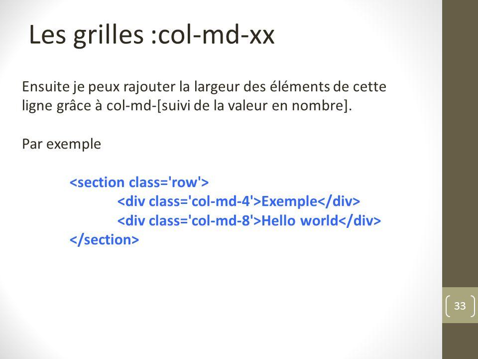 33 Les grilles :col-md-xx Ensuite je peux rajouter la largeur des éléments de cette ligne grâce à col-md-[suivi de la valeur en nombre]. Par exemple E