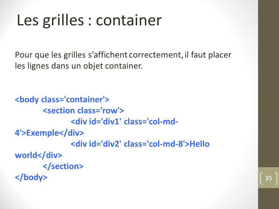 35 Les grilles : container Pour que les grilles saffichent correctement, il faut placer les lignes dans un objet container. Exemple Hello world