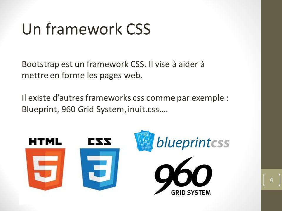 4 Un framework CSS Bootstrap est un framework CSS. Il vise à aider à mettre en forme les pages web. Il existe dautres frameworks css comme par exemple