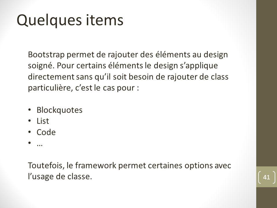 41 Quelques items Bootstrap permet de rajouter des éléments au design soigné. Pour certains éléments le design sapplique directement sans quil soit be