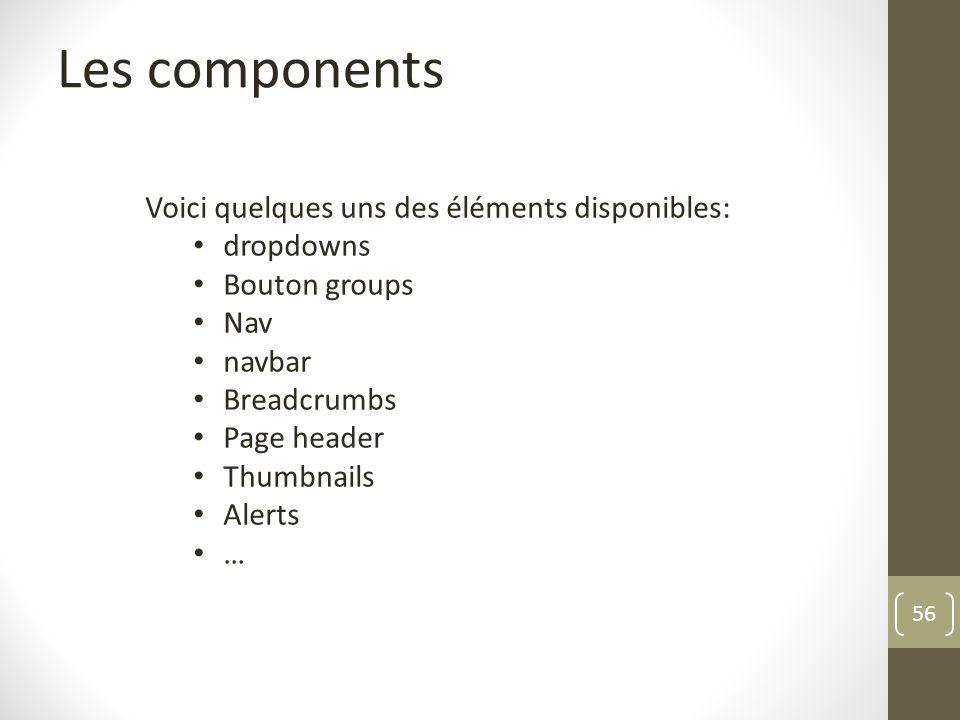 56 Les components Voici quelques uns des éléments disponibles: dropdowns Bouton groups Nav navbar Breadcrumbs Page header Thumbnails Alerts …