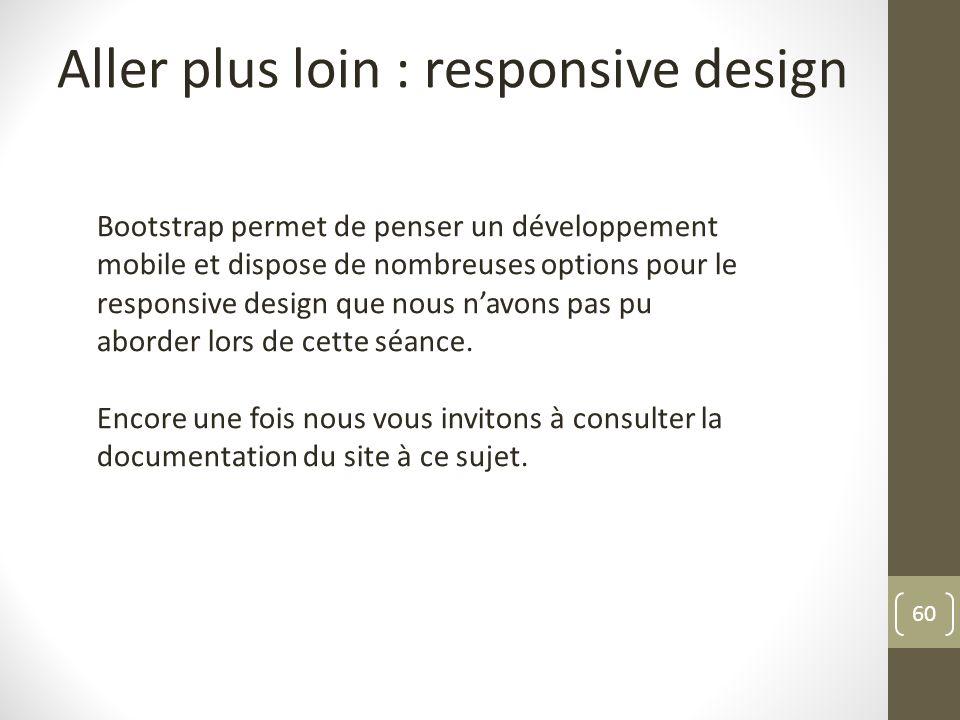60 Aller plus loin : responsive design Bootstrap permet de penser un développement mobile et dispose de nombreuses options pour le responsive design q