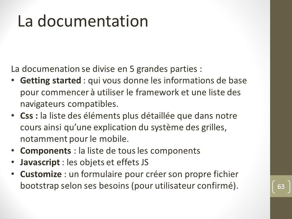 63 La documentation La documenation se divise en 5 grandes parties : Getting started : qui vous donne les informations de base pour commencer à utilis