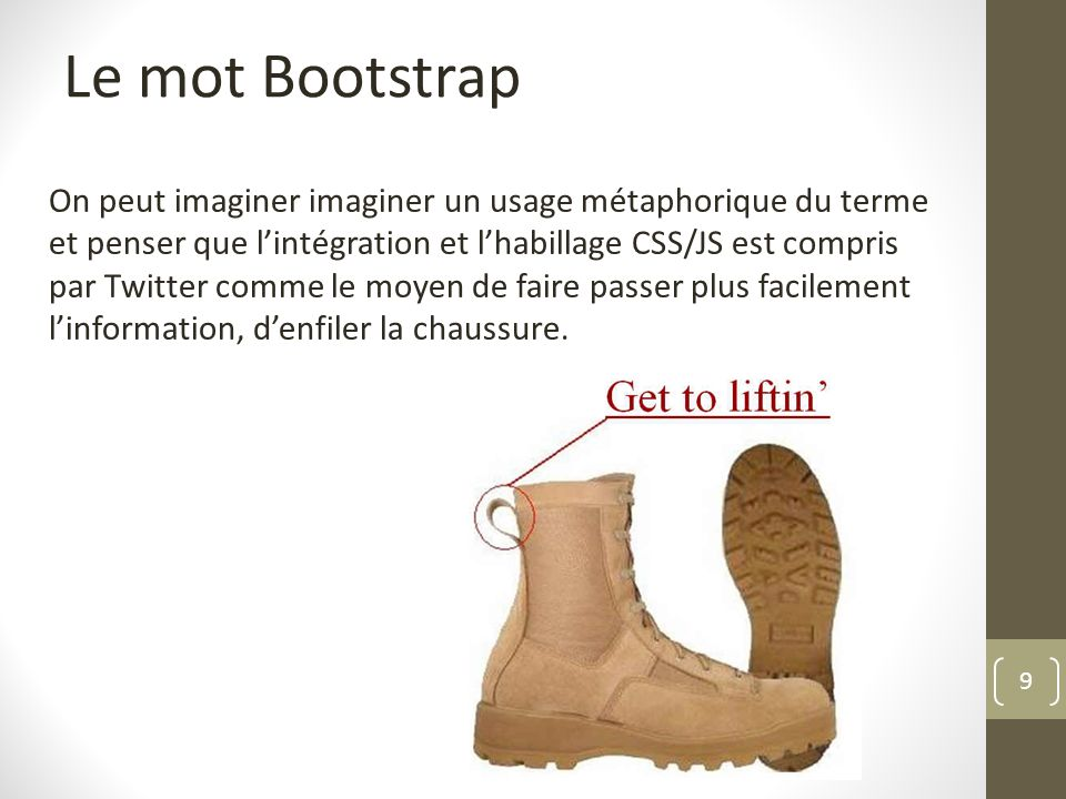 9 Le mot Bootstrap On peut imaginer imaginer un usage métaphorique du terme et penser que lintégration et lhabillage CSS/JS est compris par Twitter co
