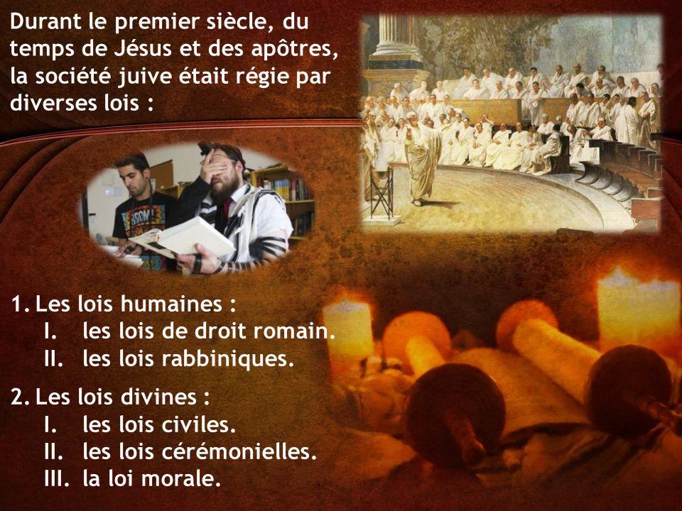 Durant le premier siècle, du temps de Jésus et des apôtres, la société juive était régie par diverses lois : 1.Les lois humaines : I.les lois de droit romain.