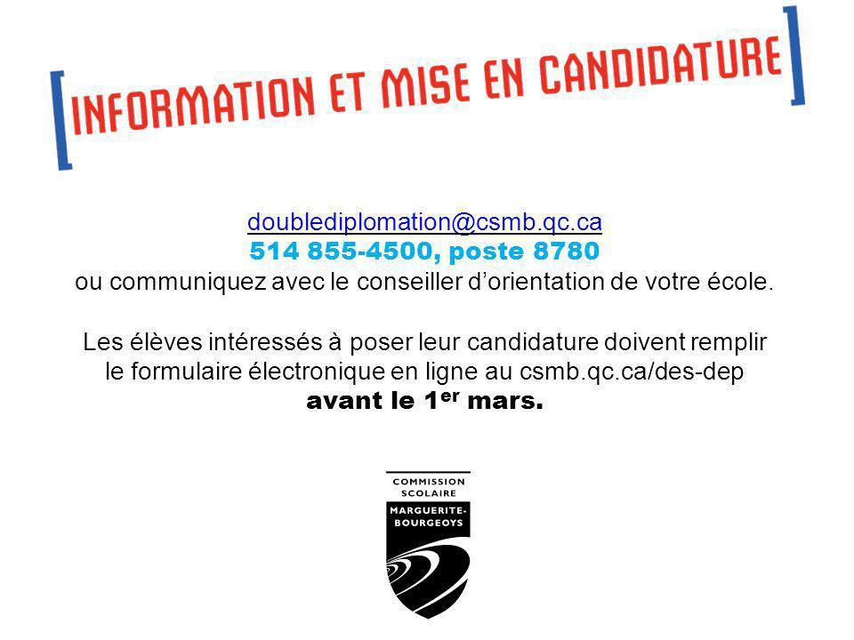 doublediplomation@csmb.qc.ca 514 855-4500, poste 8780 ou communiquez avec le conseiller dorientation de votre école.