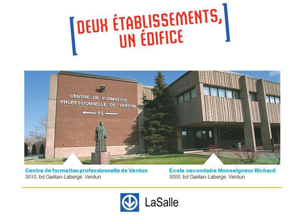 École secondaire Monseigneur Richard 3000, bd Gaétan-Laberge, Verdun LaSalle Centre de formation professionnelle de Verdun 3010, bd Gaétan-Laberge, Verdun