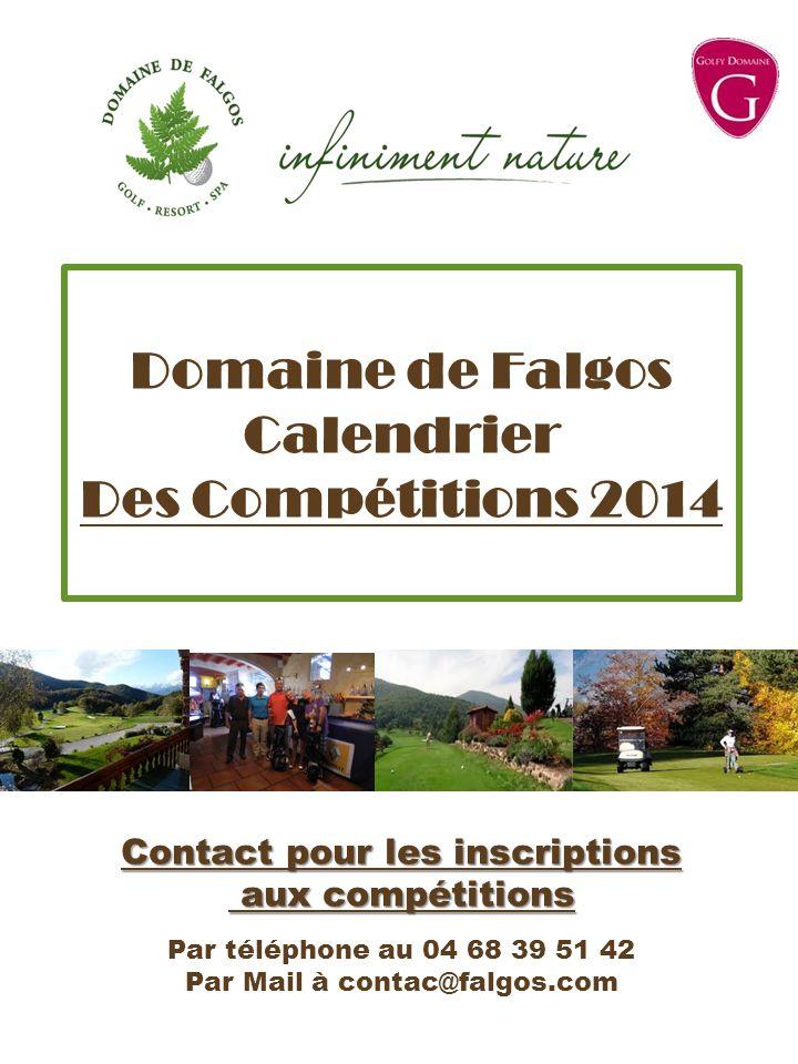 Domaine de Falgos Calendrier Des Compétitions 2014 Contact pour les inscriptions aux compétitions aux compétitions Par téléphone au 04 68 39 51 42 Par Mail à contac@falgos.com