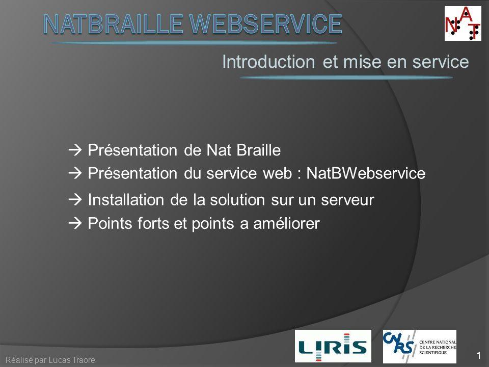 Introduction et mise en service Présentation de Nat Braille Présentation du service web : NatBWebservice Installation de la solution sur un serveur Po