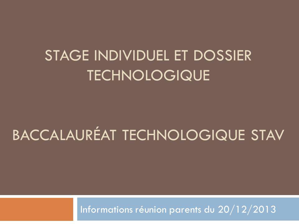STAGE INDIVIDUEL ET DOSSIER TECHNOLOGIQUE BACCALAURÉAT TECHNOLOGIQUE STAV Informations réunion parents du 20/12/2013