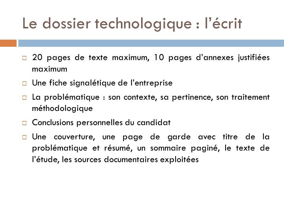 Le dossier technologique : lécrit 20 pages de texte maximum, 10 pages dannexes justifiées maximum Une fiche signalétique de lentreprise La problématiq