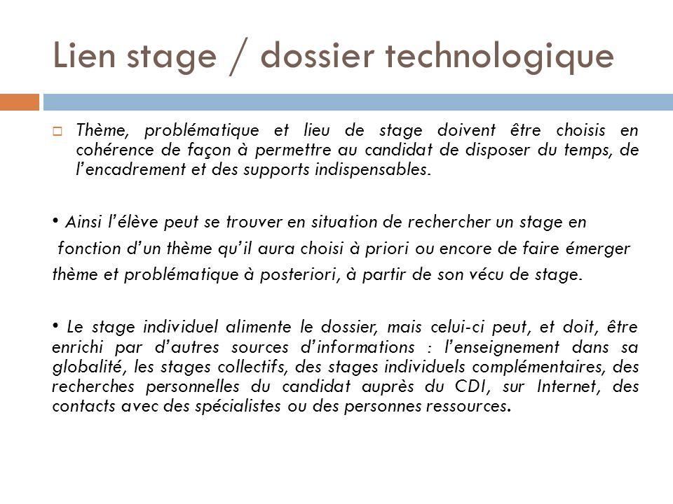 Lien stage / dossier technologique Thème, problématique et lieu de stage doivent être choisis en cohérence de façon à permettre au candidat de dispose