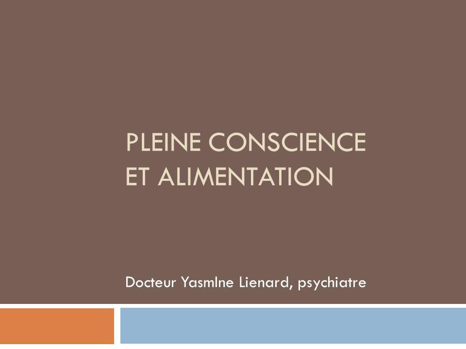 PLEINE CONSCIENCE ET ALIMENTATION Docteur YasmIne Lienard, psychiatre