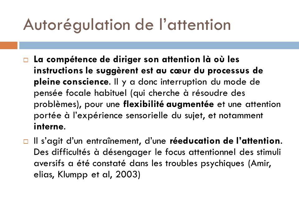 Autorégulation de lattention La compétence de diriger son attention là où les instructions le suggèrent est au cœur du processus de pleine conscience.