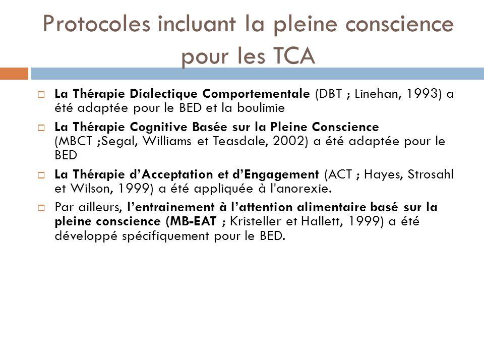 Protocoles incluant la pleine conscience pour les TCA La Thérapie Dialectique Comportementale (DBT ; Linehan, 1993) a été adaptée pour le BED et la bo