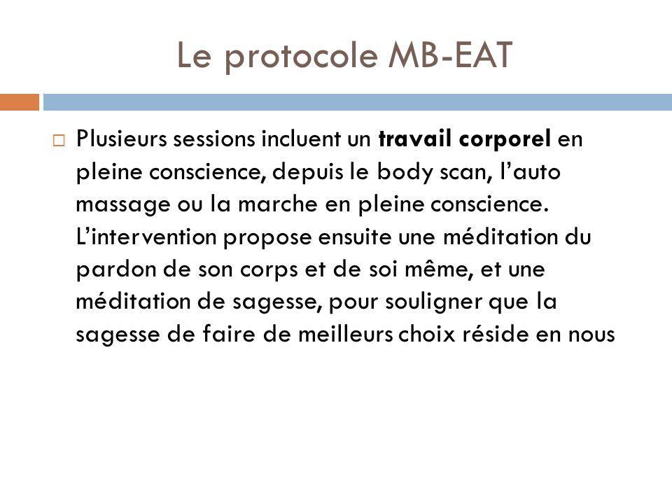 Le protocole MB-EAT Plusieurs sessions incluent un travail corporel en pleine conscience, depuis le body scan, lauto massage ou la marche en pleine co