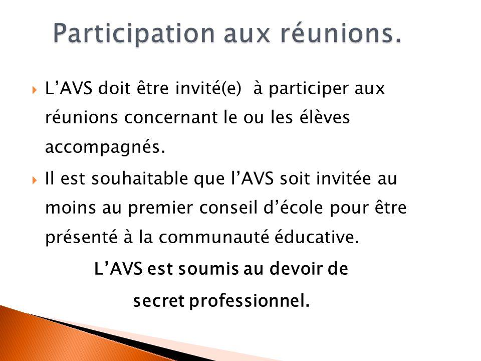 LAVS doit être invité(e) à participer aux réunions concernant le ou les élèves accompagnés. Il est souhaitable que lAVS soit invitée au moins au premi