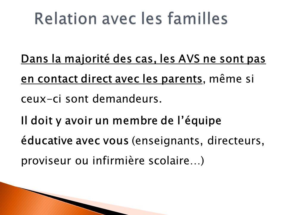 Dans la majorité des cas, les AVS ne sont pas en contact direct avec les parents, même si ceux-ci sont demandeurs. Il doit y avoir un membre de léquip