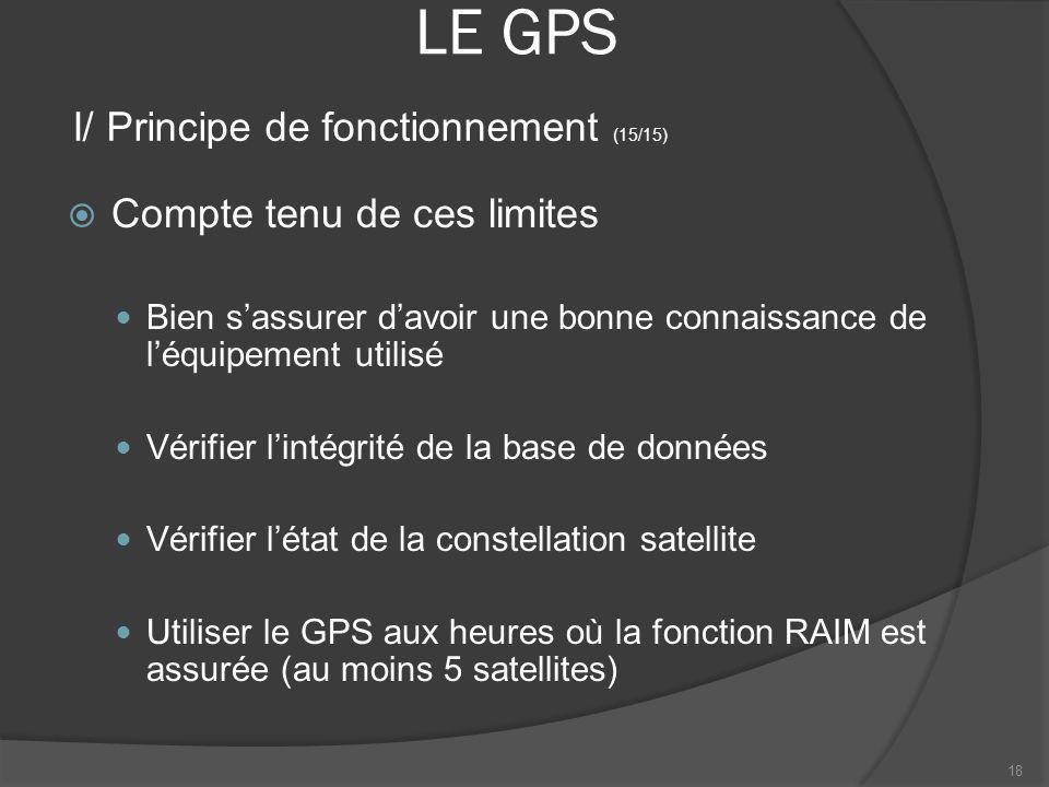 LE GPS Compte tenu de ces limites Bien sassurer davoir une bonne connaissance de léquipement utilisé Vérifier lintégrité de la base de données Vérifie