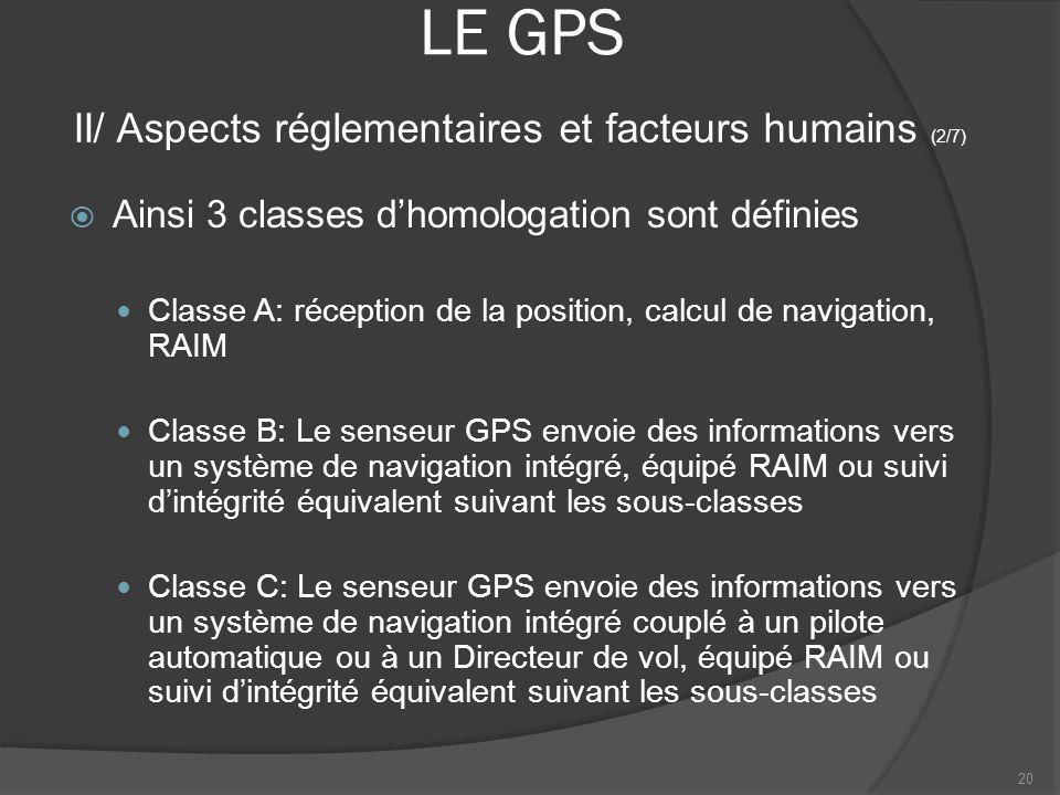 LE GPS Ainsi 3 classes dhomologation sont définies Classe A: réception de la position, calcul de navigation, RAIM Classe B: Le senseur GPS envoie des