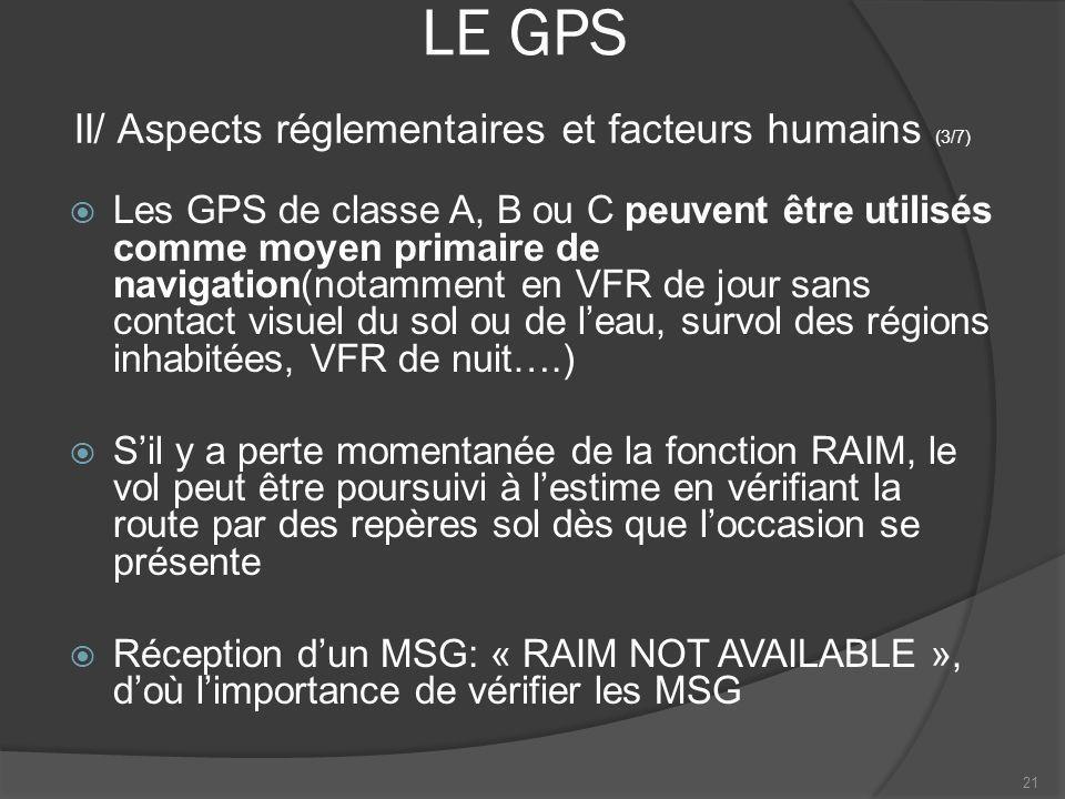 LE GPS Les GPS de classe A, B ou C peuvent être utilisés comme moyen primaire de navigation(notamment en VFR de jour sans contact visuel du sol ou de
