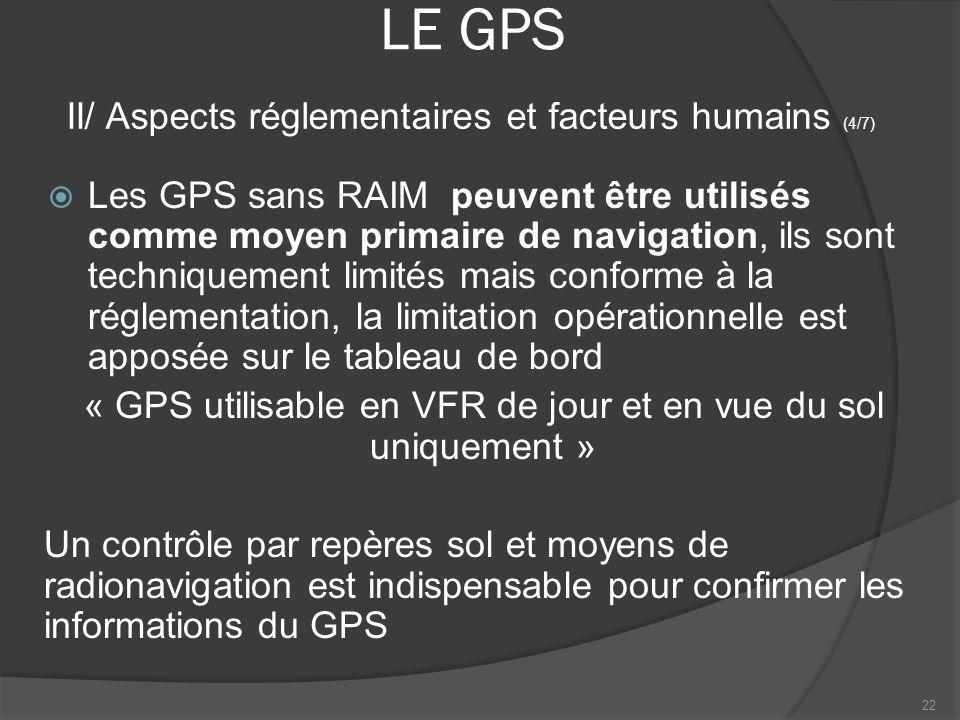 LE GPS Les GPS sans RAIM peuvent être utilisés comme moyen primaire de navigation, ils sont techniquement limités mais conforme à la réglementation, l