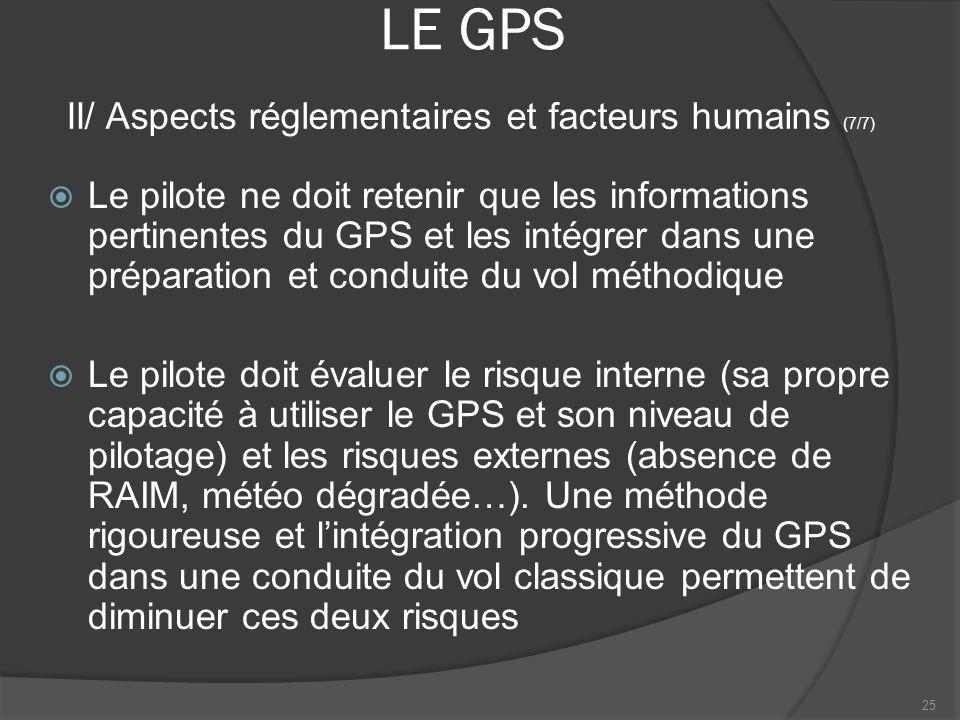 LE GPS Le pilote ne doit retenir que les informations pertinentes du GPS et les intégrer dans une préparation et conduite du vol méthodique Le pilote