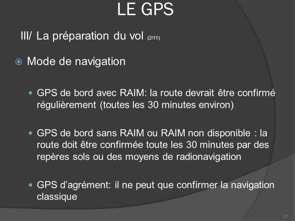 LE GPS Mode de navigation GPS de bord avec RAIM: la route devrait être confirmé régulièrement (toutes les 30 minutes environ) GPS de bord sans RAIM ou