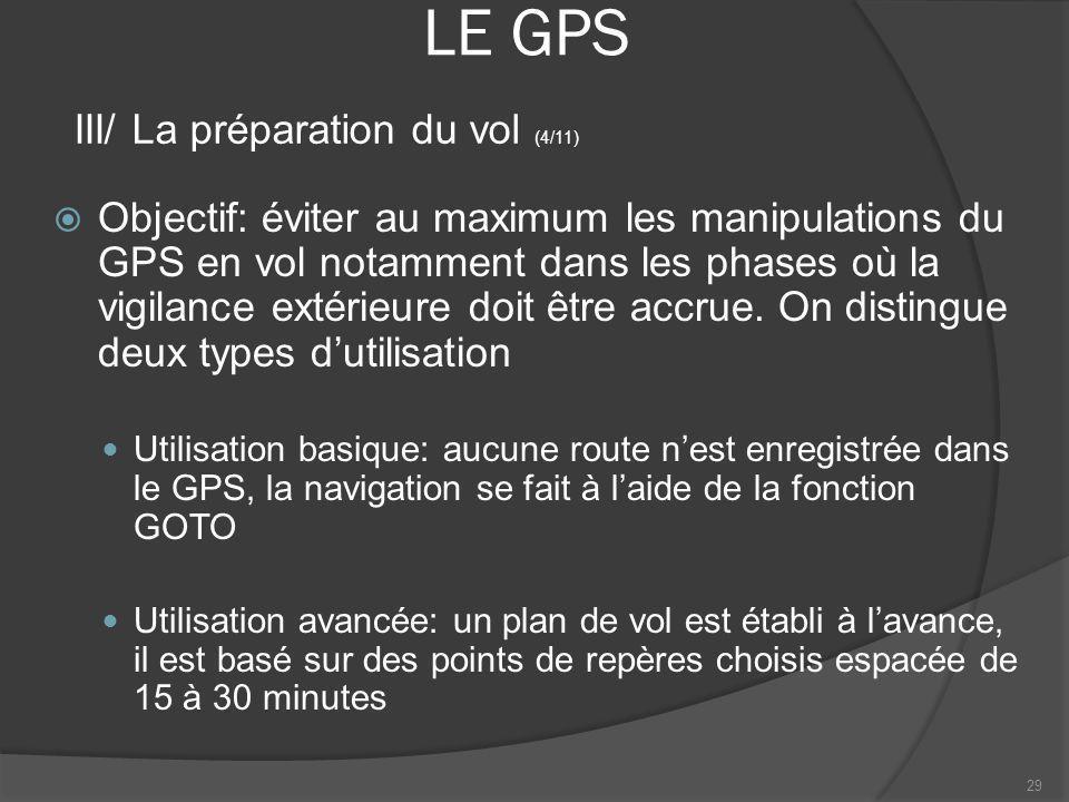 LE GPS Objectif: éviter au maximum les manipulations du GPS en vol notamment dans les phases où la vigilance extérieure doit être accrue. On distingue